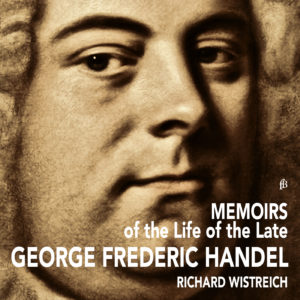 Memoirs of the Life of the Late George Frederic Handel - Richard Wistreich